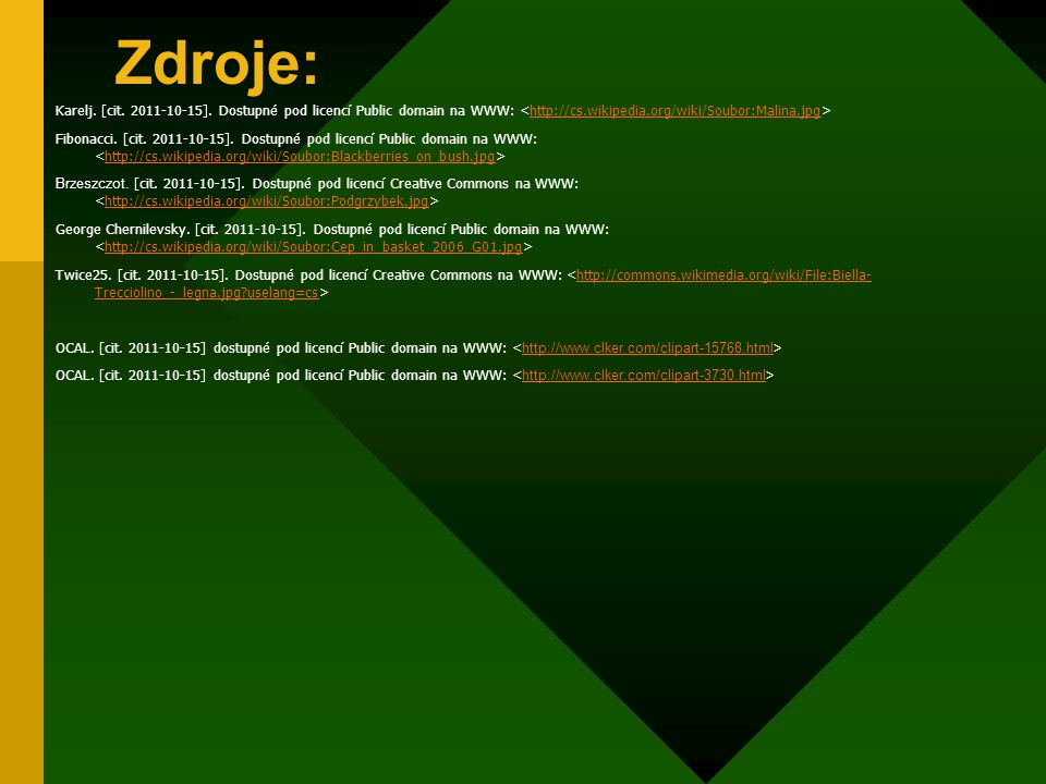 Zdroje: Karelj. [cit. 2011-10-15]. Dostupné pod licencí Public domain na WWW: <http://cs.wikipedia.org/wiki/Soubor:Malina.jpg>